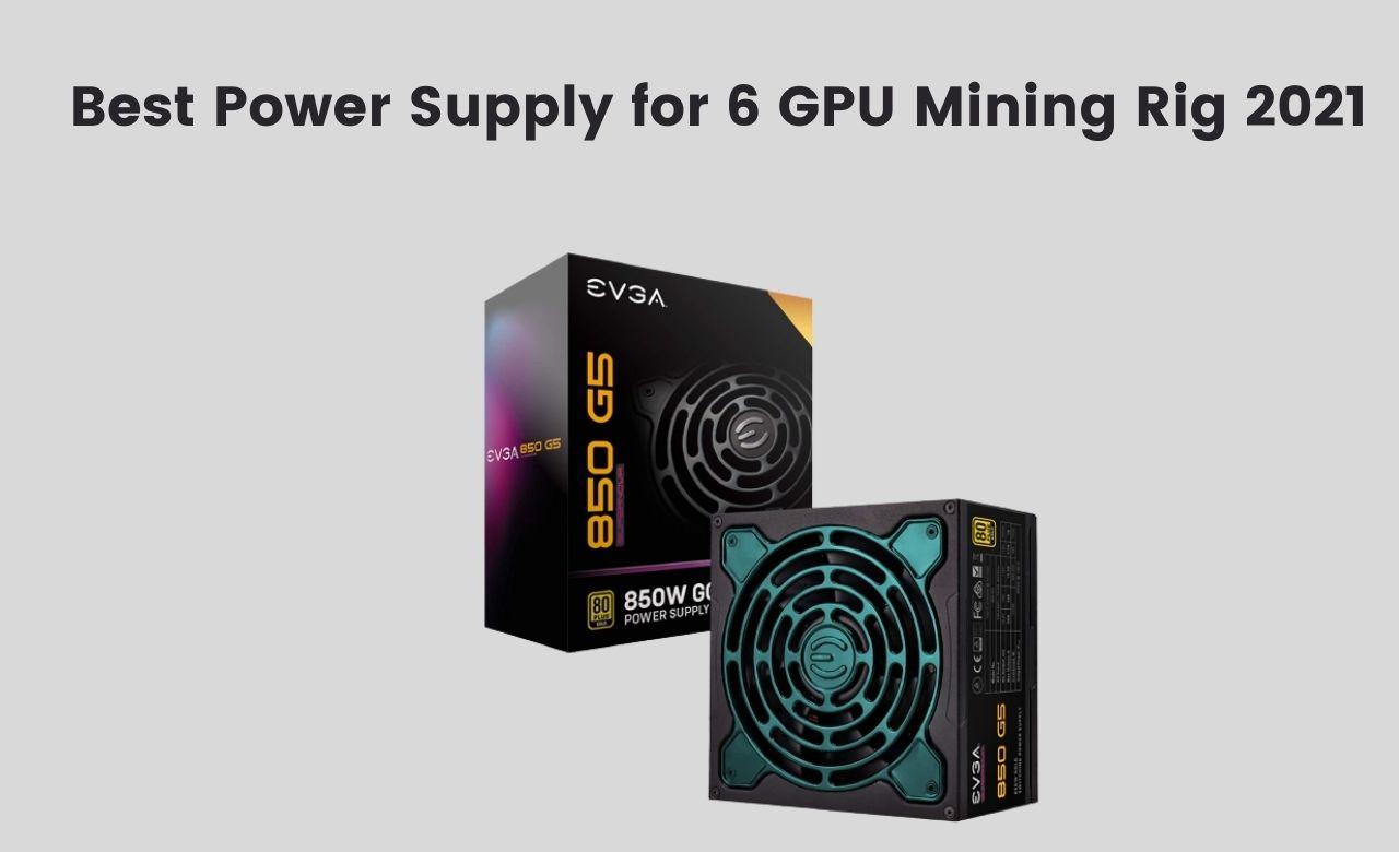 Best Power Supply for 6 GPU Mining Rig 2021