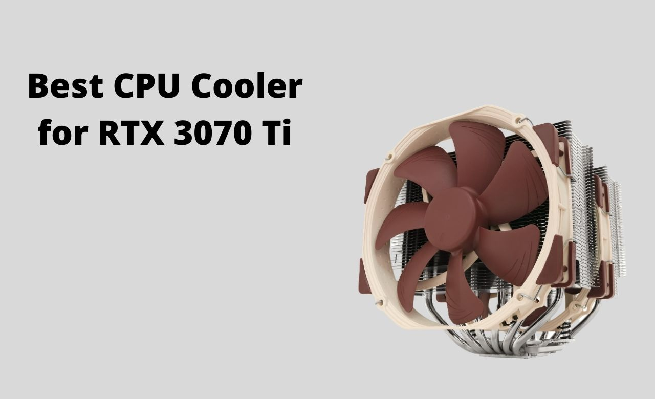 Best CPU Cooler for RTX 3070 Ti